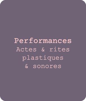 PERFORMANCE acte, rite plastique & sonore, concert