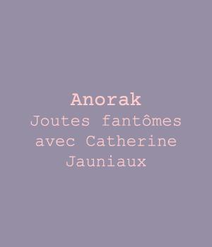 Anorak Joutes fantômes avec Catherine Jauniaux