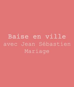 Baise en ville, avec Jean Sébastien Mariage