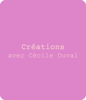 Créations avec Cécile Duval