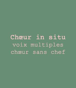 Chœur in situ, voix multiples, chœur sans chef