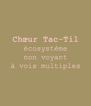 Choeur Tac-Til  écosystème vocal non voyant à voix multiples
