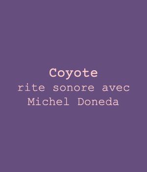 Coyote, rite sonore avec Michel Doneda
