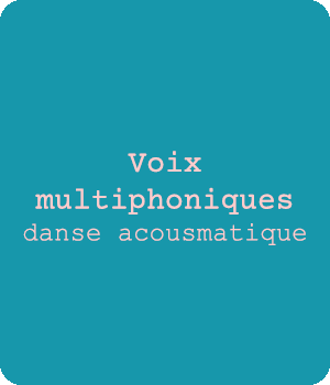 Voix multiphoniques, danse acousmatique (pratique vocale collective en laboratoire)